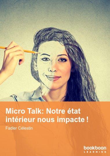 Micro Talk: Notre état intérieur nous impacte!