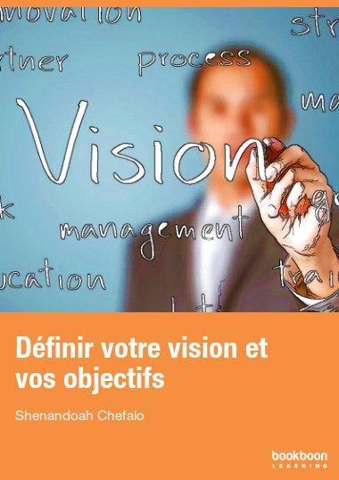 Définir votre vision et vos objectifs
