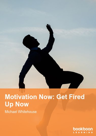Motivation Now: Get Fired Up Now