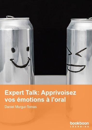 Expert Talk: Apprivoisez vos émotions à l'oral