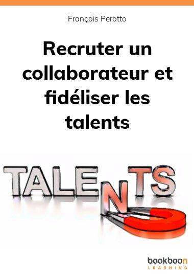 Recruter un collaborateur et fidéliser les talents