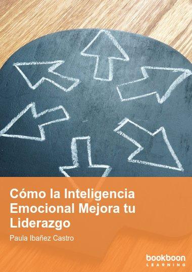 Cómo la Inteligencia Emocional Mejora tu Liderazgo