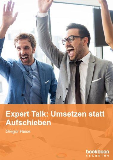 Expert Talk: Umsetzen statt Aufschieben