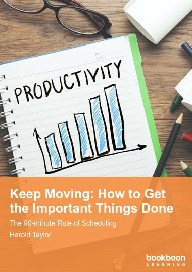 Keep Moving: How to Get the Important Things Done