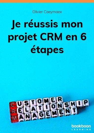 Je réussis mon projet CRM en 6 étapes