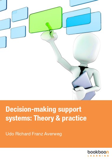 Decision-making support systems: Theory & practice