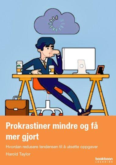 Prokrastiner mindre og få mer gjort