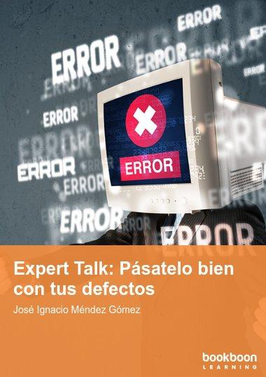 Expert Talk: Pásatelo bien con tus defectos