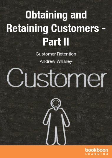 Obtaining and Retaining Customers - Part II