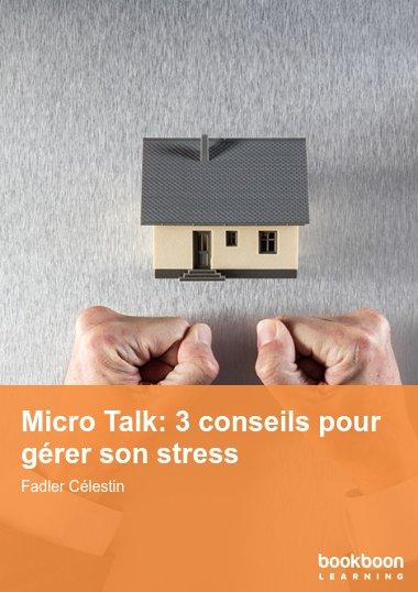 Micro Talk: 3 conseils pour gérer son stress