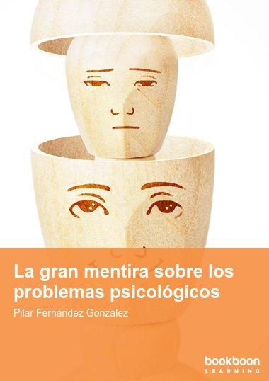 La gran mentira sobre los problemas psicológicos