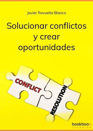 Solucionar conflictos y crear oportunidades