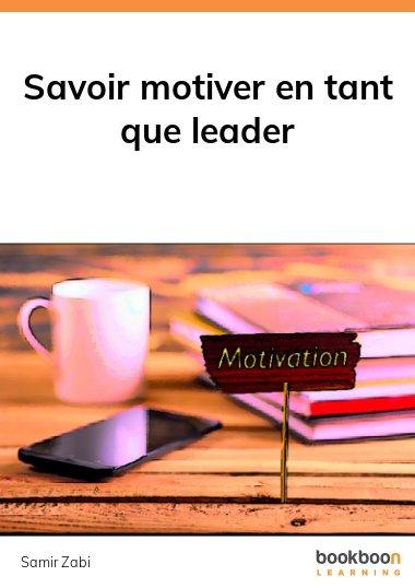 Savoir motiver en tant que leader