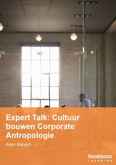 Expert Talk: Cultuur bouwen Corporate Antropologie
