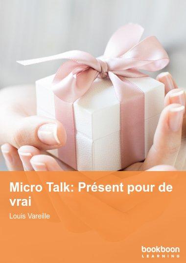Micro Talk: Présent pour de vrai