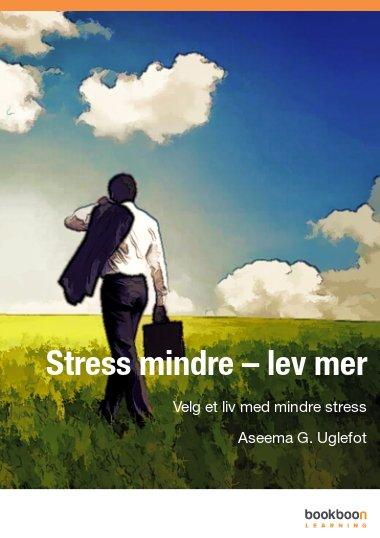 Stress mindre – lev mer