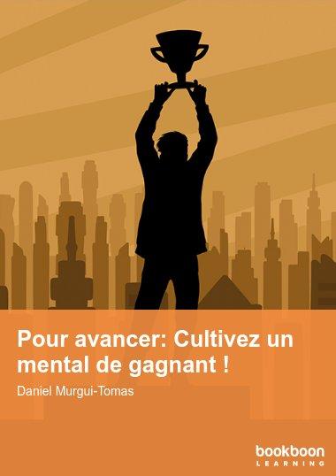 Pour avancer: Cultivez un mental de gagnant !