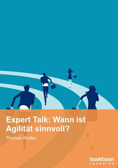 Expert Talk: Wann ist Agilität sinnvoll?