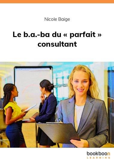 Le b.a.-ba du « parfait » consultant