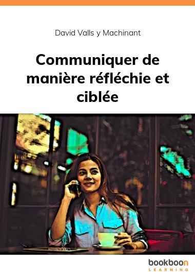 Communiquer de manière réfléchie et ciblée