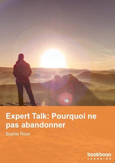Expert Talk: Pourquoi ne pas abandonner