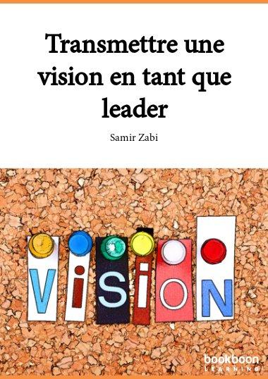 Transmettre une vision en tant que leader