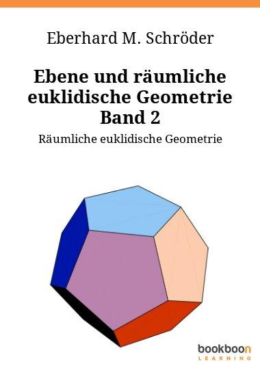 Ebene und räumliche euklidische Geometrie Band 2