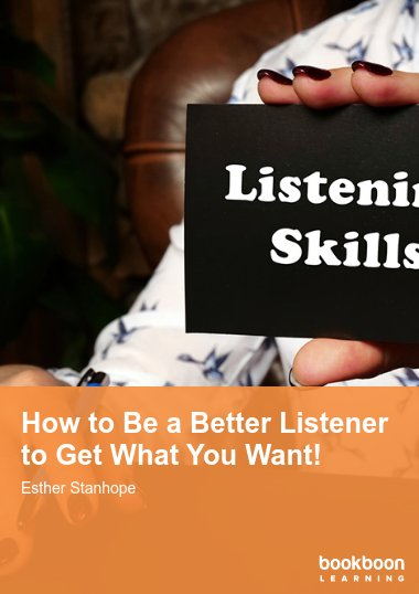How to Be a Better Listener to Get What You Want!