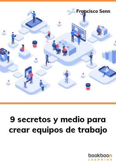 9 secretos y medio para crear equipos de trabajo