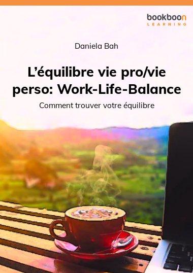 L'équilibre vie pro/vie perso: Work-Life-Balance
