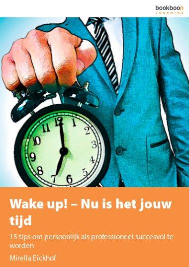 Wake up! – Nu is het jouw tijd