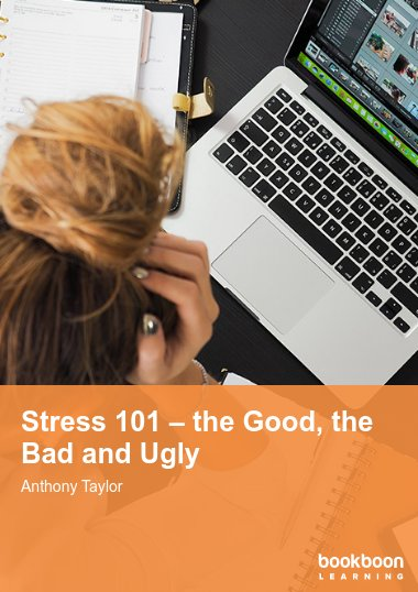 Stress 101 – the Good, the Bad and Ugly