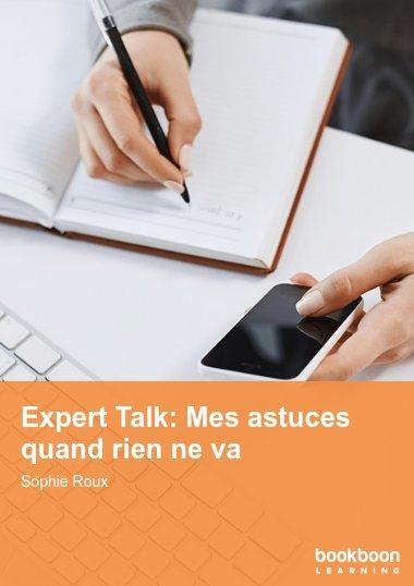 Expert Talk: Mes astuces quand rien ne va