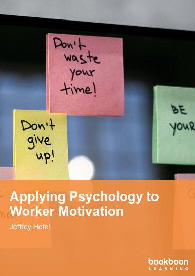 Applying Psychology to Worker Motivation