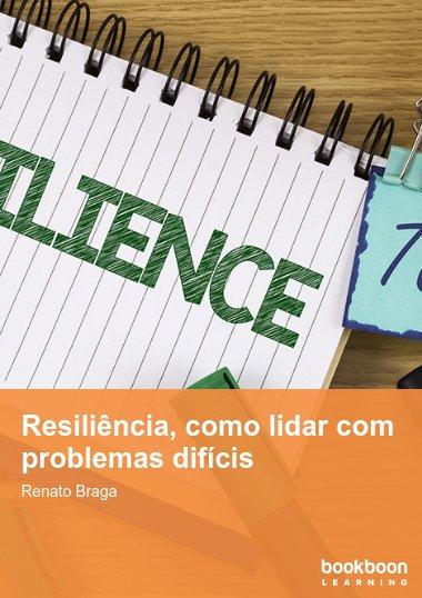 Resiliência, como lidar com problemas difícis