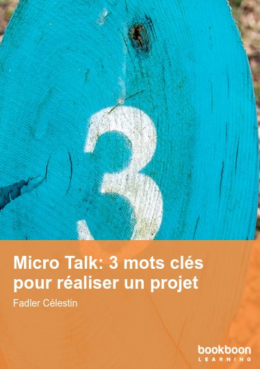 Micro Talk: 3 mots clés pour réaliser un projet