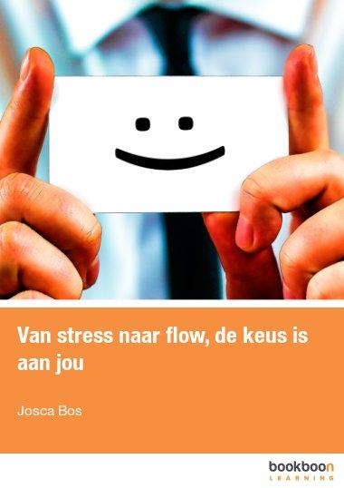 Van stress naar flow, de keus is aan jou