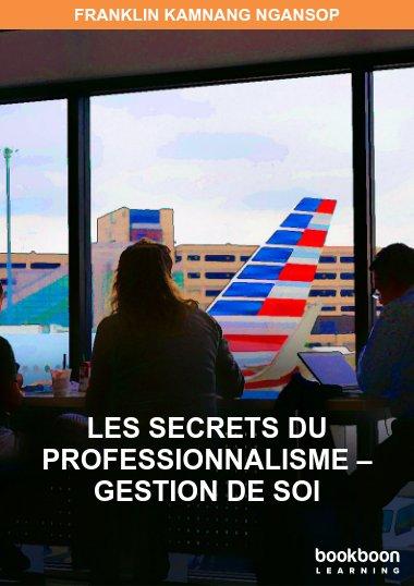 Les secrets du professionnalisme – Gestion de soi