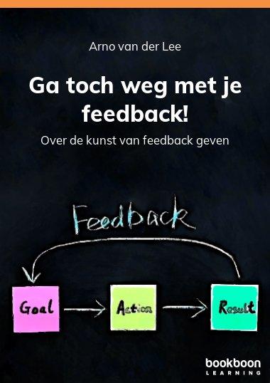 Ga toch weg met je feedback!
