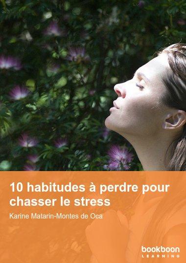 10 habitudes à perdre pour chasser le stress