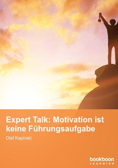 Expert Talk: Motivation ist keine Führungsaufgabe