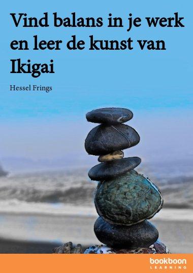 Vind balans in je werk en leer de kunst van Ikigai