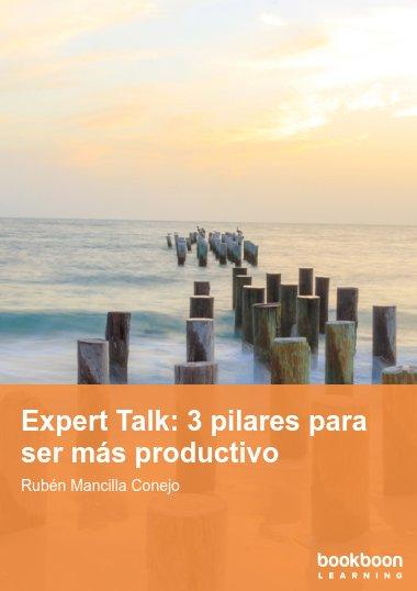 Expert Talk: 3 pilares para ser más productivo
