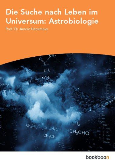 Die Suche nach Leben im Universum: Astrobiologie