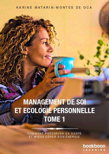 Management de soi et écologie personnelle - Tome 1