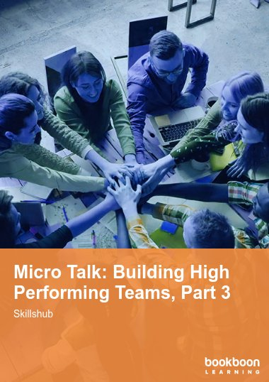 Micro Talk: Building High Performing Teams, Part 3