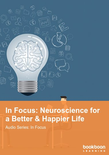 In Focus: Neuroscience for a Better & Happier Life