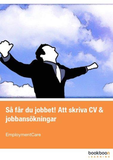 Så får du jobbet! Att skriva CV & jobbansökningar