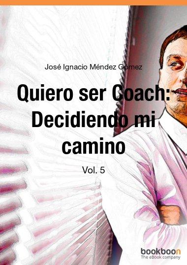 Quiero ser Coach: Decidiendo mi camino