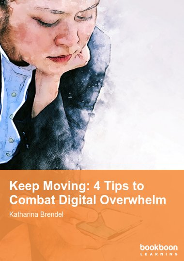Keep Moving: 4 Tips to Combat Digital Overwhelm